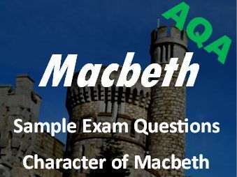 Macbeth Revision: Character of Macbeth - Sample Exam Questions AQA GCSE New Spec - Revision