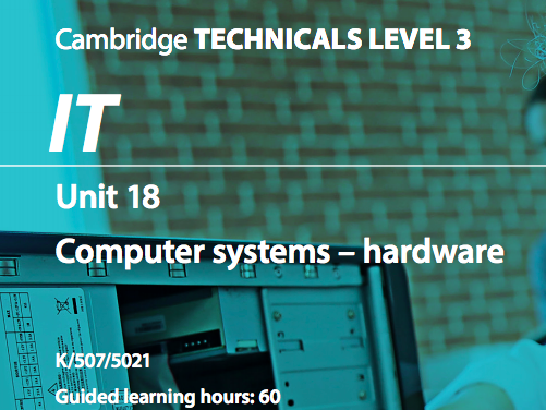Cambridge Technicals IT Level 3 Unit 18: Computer Systems - Hardware 2016