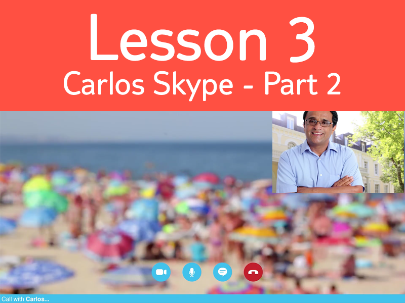 Lesson 3 - Activity 3: Second Skype call from Carlos