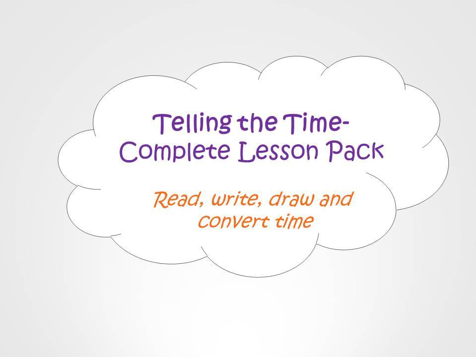 Telling the Time  Complete Lesson Pack - Read Write Draw and Convert Time including O'clock, Half Past, Quarter past, and Quarter to