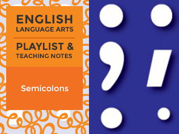 Semicolons - Playlist and Teaching Notes