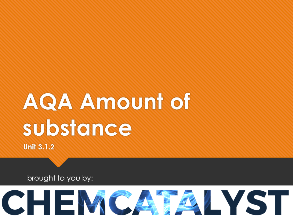 AQA – AS Chemistry – Unit 3.1.2 'Amount of substance'