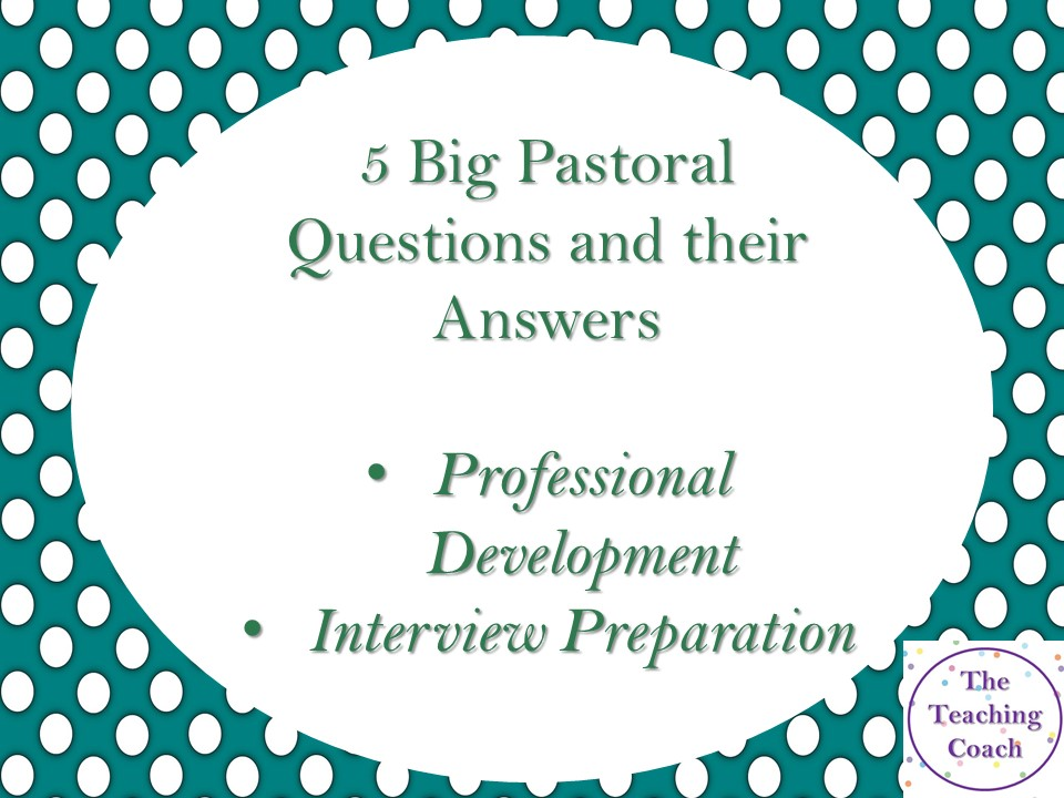 5 Big Pastoral Questions and their Answers: Interview Prep - Head of Year Development - Set 1