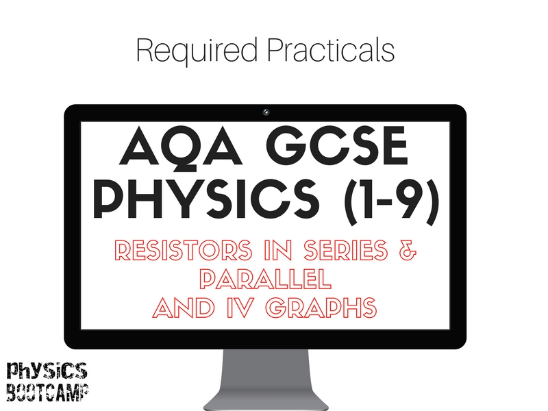 AQA GCSE Physics (1-9) Required practicals - Resistors in Series and Parallel and IV Graphs