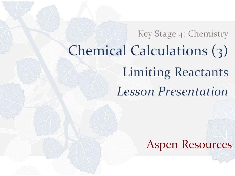 Limiting Reactants  ¦  KS4  ¦  Chemistry  ¦  Chemical Calculations (3)  ¦  Lesson Presentation