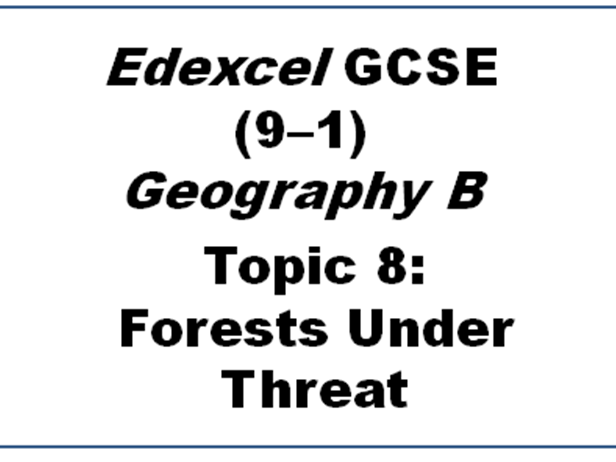 Edexcel GCSE (9–1) Geography B - Topic 8 Forests Under Threat