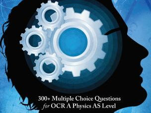 OCR A Physics AS and A level - 300+ Multiple Choice Questions for the new specification