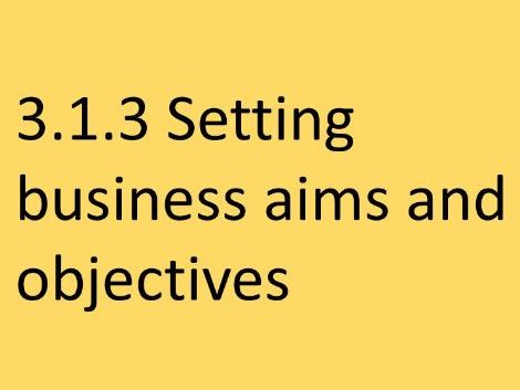 3.1.3 Setting business aims and objectives AQA GCSE Business (9-1)