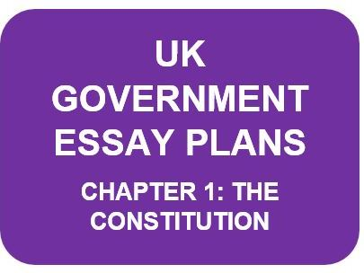 A LEVEL POLITICS ESSAY PLANS: UK GOVERNMENT CHAPTER 1