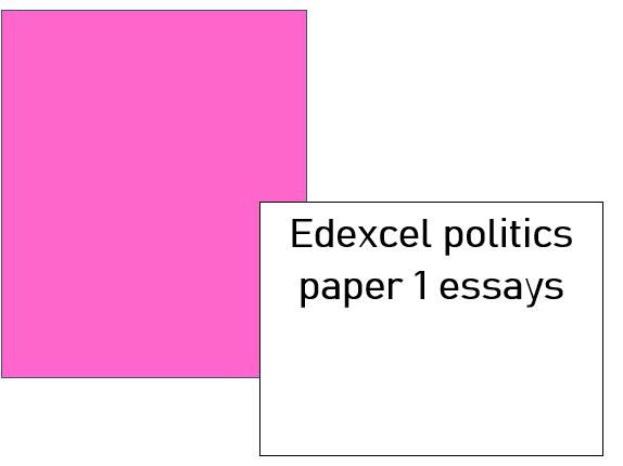 Edexcel politics paper 1 essays