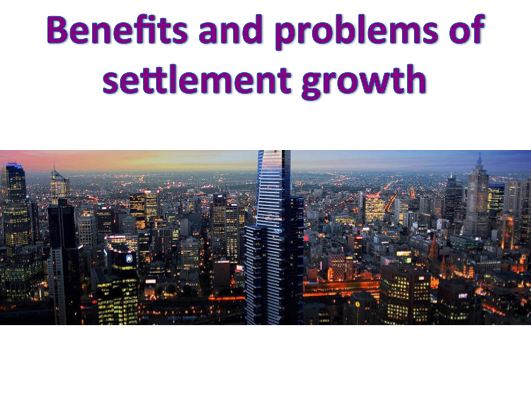 KS3 Settlements - Benefits and problems of settlement growth