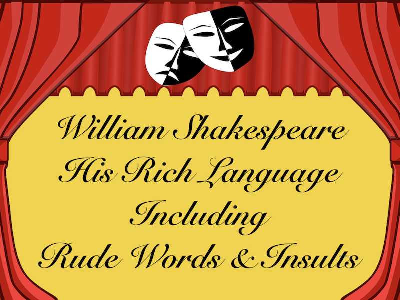 William Shakespeare - His Rich Language, Rude Words and Insults