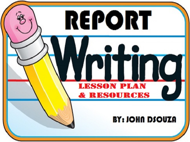 REPORT WRITING: LESSON PLAN & RESOURCES