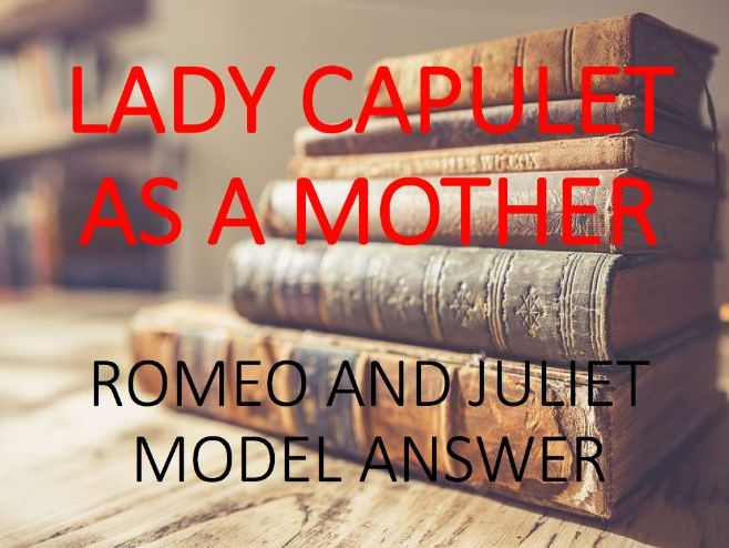 Model Answer: Lady Capulet as a Mother in 'Romeo and Juliet'