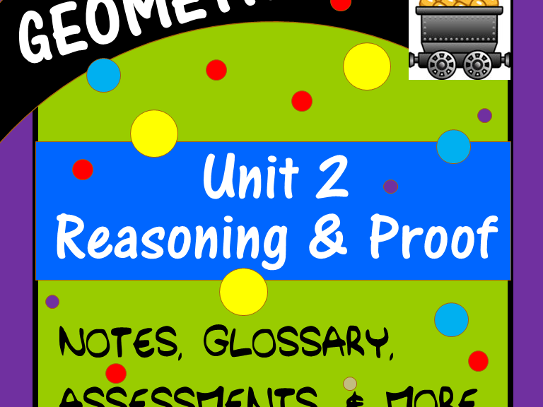 Reasoning & Proof: Using Logic (Geometry - Unit 2)