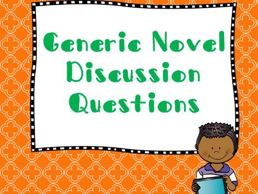 Generic Discussion Questions for Any Novel