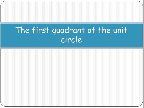 First quadrant of the unit circle