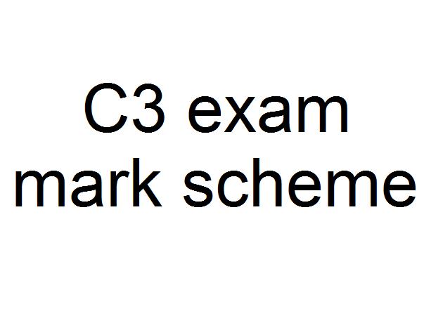 C3 exam paper mark scheme