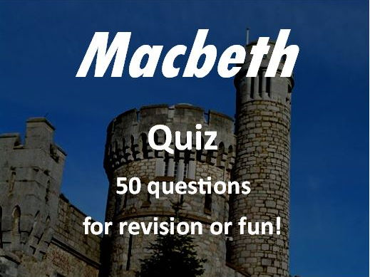 Macbeth Revision Quiz  - examines characters, setting, imagery, context and quotes