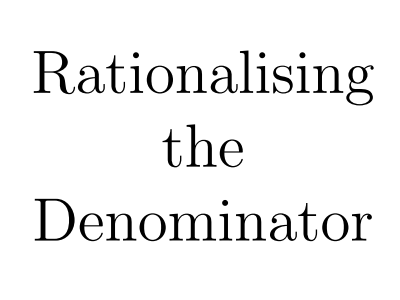 Surds - Rationalising the Denominator