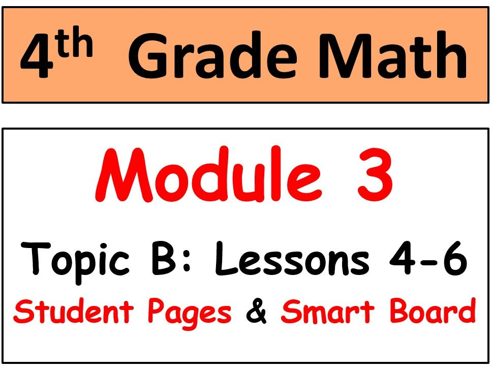Grade 4 Math Module 3 Topic B, lessons 4-6: Smart Bd, Stud Pgs, Reviews, HOT Q