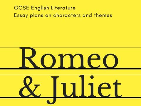 William Shakespeare - Romeo and Juliet - Character & Theme - Revision Guide