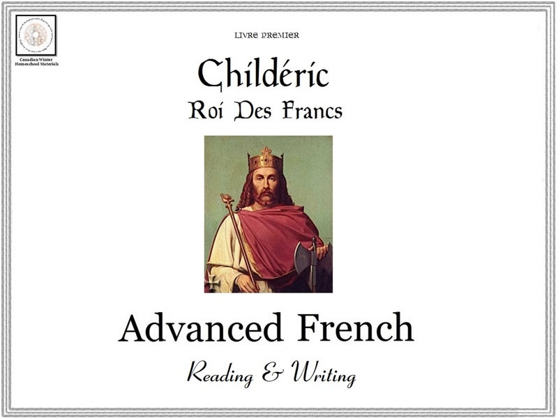 Advanced French Reading & Writing: Childéric I, Roi Des Francs (Livre Premier)