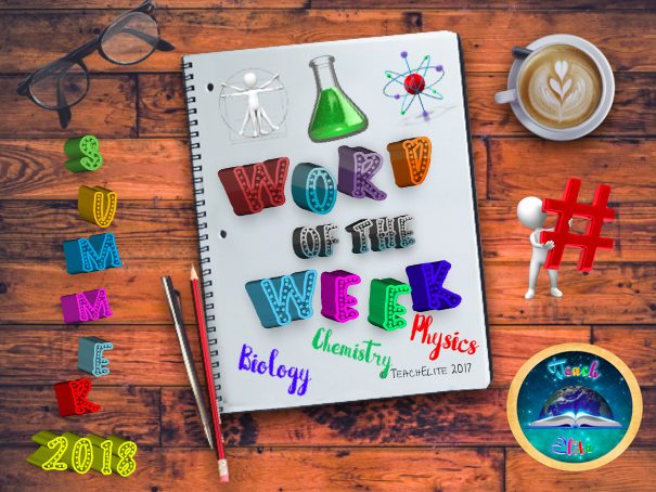 Science - Biology, Chemistry & Physics Summer Term Word of the Week Literacy and Numeracy tasks.