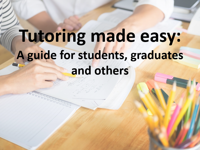 Tutoring made easy: A guide for students, graduates and others.