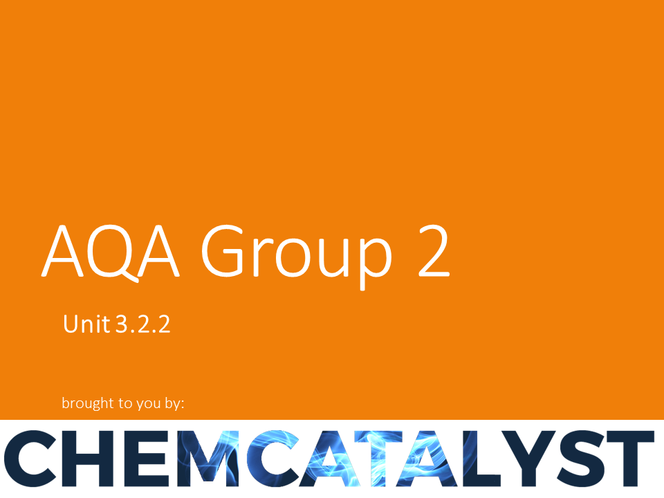 AQA - Unit 3.2.2 - Group 2, the  'Alkaline Earth' Metals