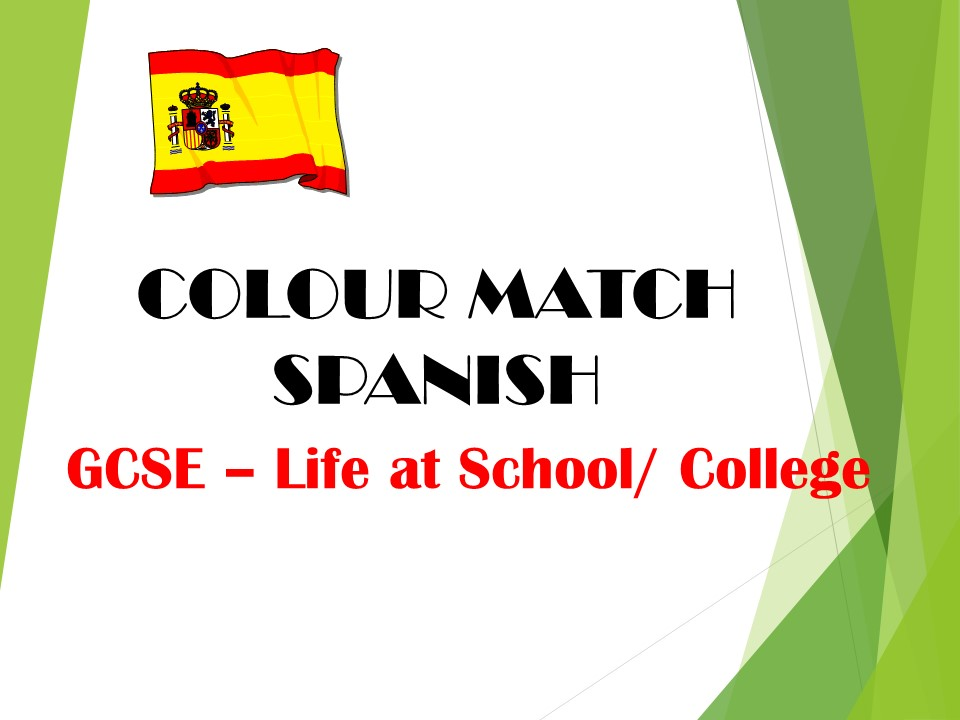 GCSE SPANISH - Life at School/ College - COLOUR MATCH