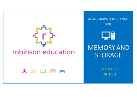 GCSE Computer Science (OCR) - Class Test Unit 1.2 Memory and Storage