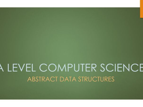 A Level Computer Science: Abstract Data Structures
