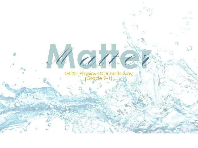 P1 Matter Powerpoint: GCSE Physics OCR Gateway (Grade 9-1)