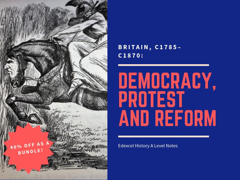 Britain 1785 - 1870 ; Democracy, Protest and Reform - Edexcel