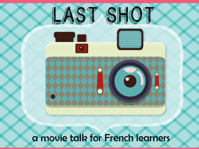 Last shot - a Movie Talk for French learners