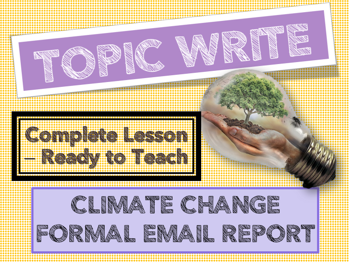CLIMATE CHANGE -TOPIC WRITE - COMPLETE LESSON