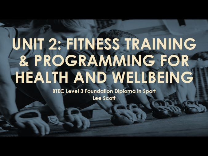 Unit 2 - Fitness training and programming for health, sport and well-being (BTEC Level 3 Sport)