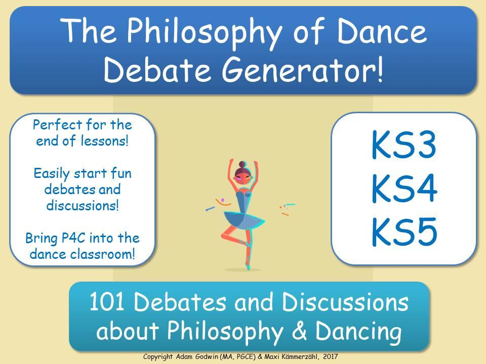 The Philosophy of Dance Debate Generator! (P4C for Dance Teachers) [Discussion Generator] KS3-5