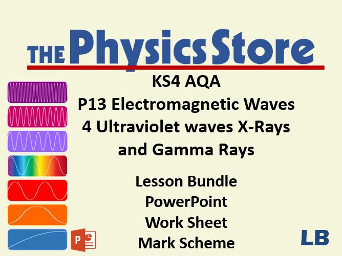 KS4 GCSE Physics AQA P13 4 Ultraviolet waves X-Rays and Gamma Rays Lesson Bundle