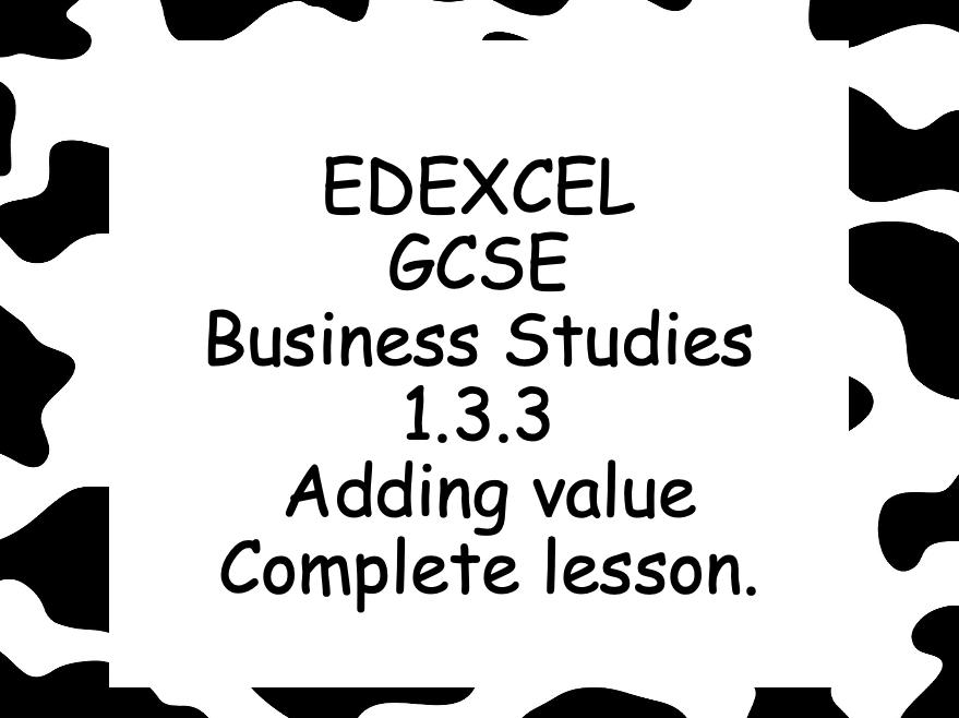 EDEXCEL GCSE Business 1.1.3 Adding Value complete lesson