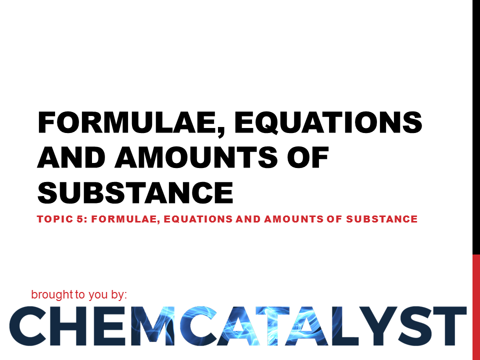 EdExcel – AS Chemistry – Topic 5. Formulae, Equations and Amount of Substance