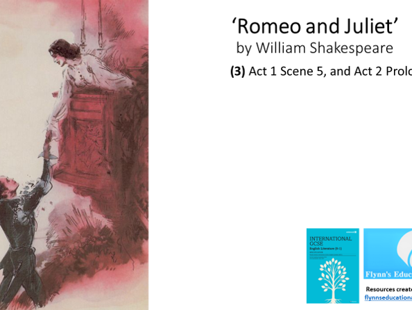 GCSE English Literature: (3) Romeo and Juliet - Act 1 Scene 5, and Act 2 Prologue