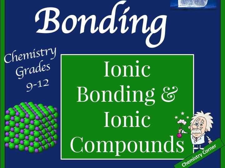 Chemical Bonding: Ionic Bonds & Ionic Compounds