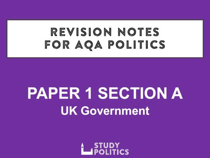 AQA A-Level Politics Revision Notes: Paper 1 Section A - UK Government
