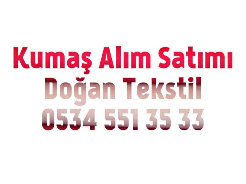 TOP KUMAŞ ALINIR 05345513533 İSTANBUL KUMAŞ ALINIR,PARTİ KUMAŞ ALINIR,STOK KUMAŞ ALINIR