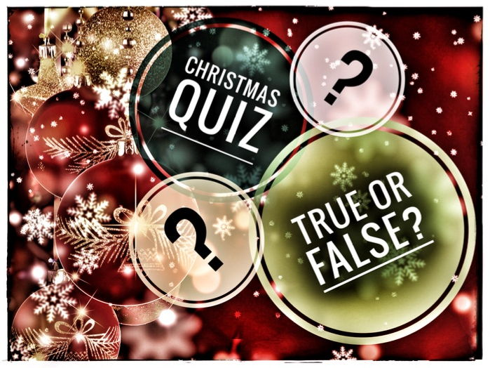 CHRISTMAS QUIZ. TRUE or FALSE?