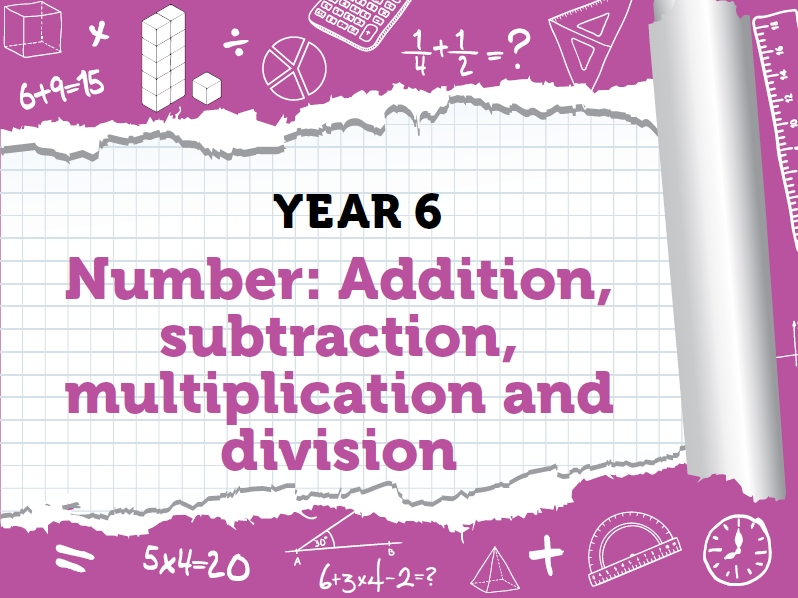 Year 6 - Four Operations - Week 3 - Addition, Subtraction, Multiplication and Division