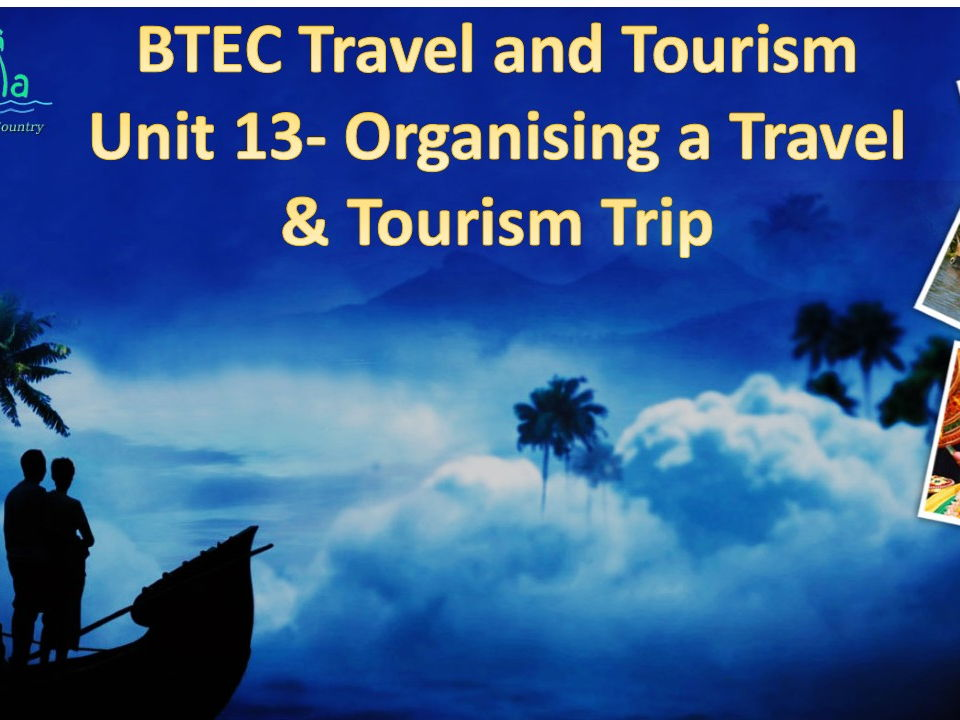 BTEC Travel and Tourism Unit 13 - Organising a Travel and Tourism Visit Bundle 1