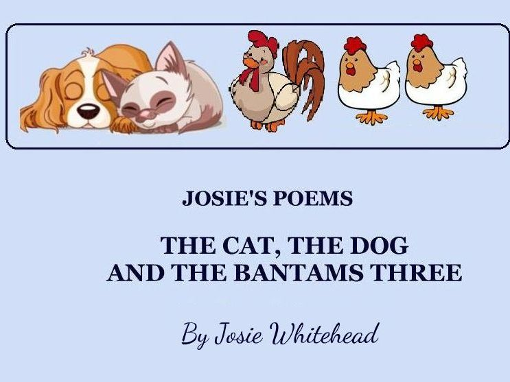 The  Cat, the Dog and the Bantams Three  - a story poem of winter 1962-63 byJosie Whitehead